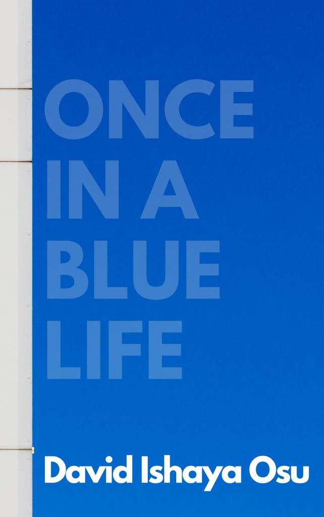 ONCE IN A BLUE LIFE - David Ishaya Osu